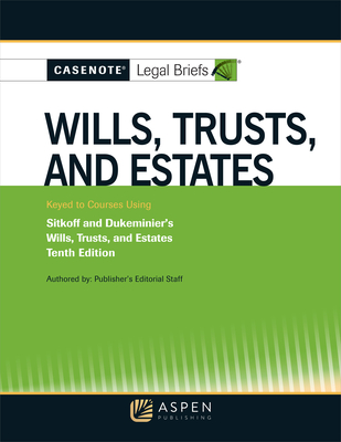 Casenote Legal Briefs for Wills, Trusts, and Estates Keyed to Sitkoff and Dukeminier - Briefs, Casenote Legal