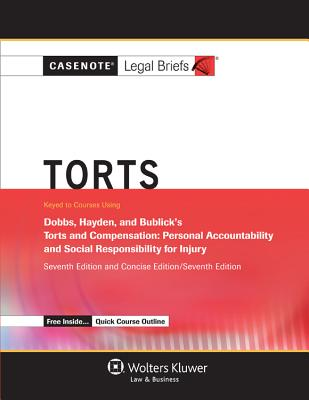 Casenote Legal Briefs: Torts, Keyed to Dobbs, Hayden, and Bublick's Torts and Compensation: Personal Accountabiltyi and Social Responsibility... - Casenotes