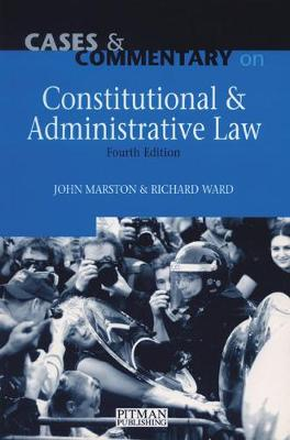 Cases and Commentary on Constitutional and Administrative Law - Marston, John, and Ward, Richard