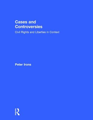 Cases and Controversies: Civil Rights and Liberties in Context - Irons, Peter H