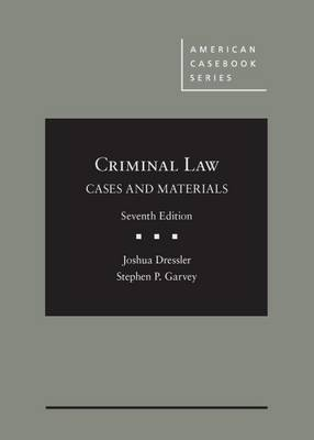 Cases and Materials on Criminal Law - Dressler, Joshua, and Garvey, Stephen