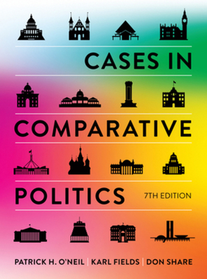 Cases in Comparative Politics - O'Neil, Patrick H, and Fields, Karl J, and Share, Don