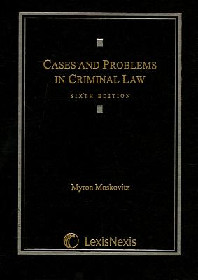Cases & Problems in Criminal Law - Moskovitz, Myron