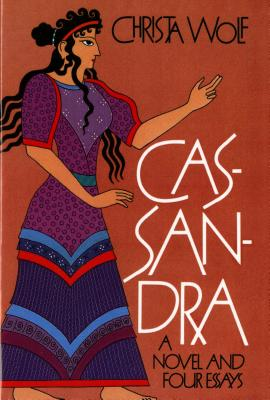 Cassandra: A Novel and Four Essays - Wolf, Christa, and Van Heurck, Jan (Translated by)