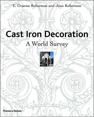 Cast Iron Decoration: A World Survey - Robertson, E Graeme, and Robertson, Joan