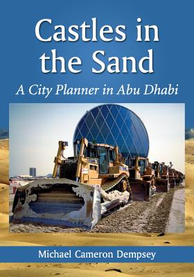 Castles in the Sand: A City Planner in Abu Dhabi - Dempsey, Michael Cameron