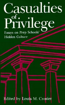 Casualties of Privilege: Essays on Prep Schools' Hidden Culture - Crosier, Louis M (Editor)