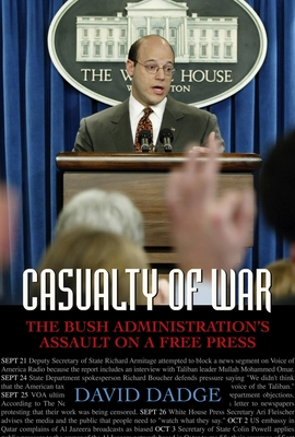 Casualty of War: The Bush Administration's Assault on a Free Press - Dadge, David