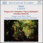Catán: Rappaccini's Daughter (Opera Highlights); Obsidian Butterfly