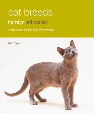 Cat Breeds: Facts, Figures, and Profiles of Over 80 Breeds - Taylor, David