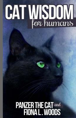 Cat Wisdom for Humans - Woods, Fiona L, and Cat, Panzer the