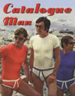 Catalogue Man: 70's mail-order fashion hunks - Details, No Author