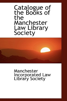 Catalogue of the Books of the Manchester Law Library Society - Incorporated Law Library Society, Manc