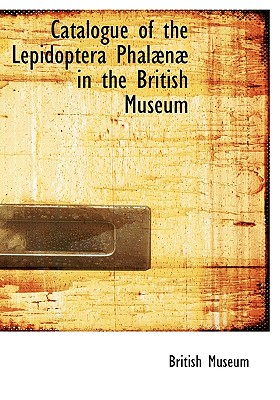 Catalogue of the Lepidoptera Phal N in the British Museum - Museum, British