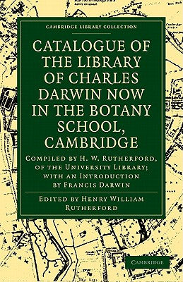 Catalogue of the Library of Charles Darwin Now in the Botany School, Cambridge: Compiled by H. W. Rutherford, of the University Library; With an Introduction by Francis Darwin - Rutherford, Henry William (Editor)