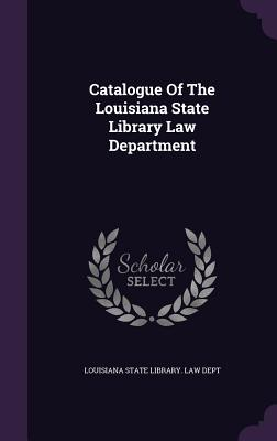 Catalogue of the Louisiana State Library Law Department - Louisiana State Library Law Dept (Creator)