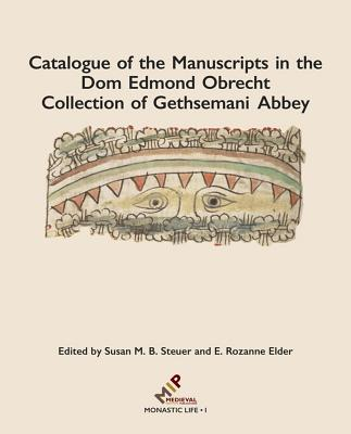 Catalogue of the Manuscripts in the Dom Edmond Obrecht Collection of Gethsemani Abbey - Steuer, Susan (Editor), and Elder, E. Rozanne (Editor)