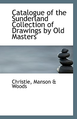 Catalogue of the Sunderland Collection of Drawings by Old Masters - Manson & Woods, Christie
