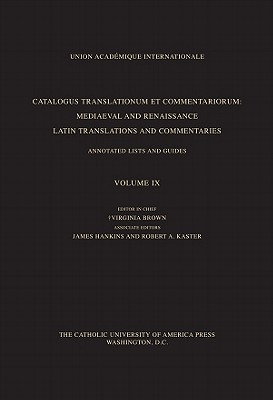 Catalogus Translationum et Commentariorum, Volume 9: Mediaeval and Renaissance Latin Translations and Commentaries, Annotated Lists and Guides - Brown, Virginia (Editor), and Hankins, James (Editor), and Kaster, Robert A. (Editor)