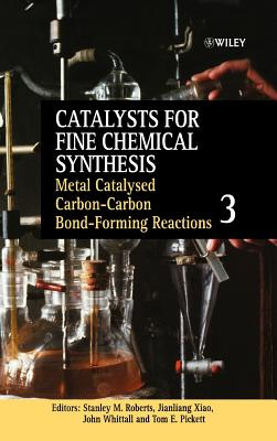 Catalysts for Fine Chemical Synthesis, Catalysts for Carbon-Carbon Bond Formation - Roberts, Stanley M (Editor), and Pickett, Tom E (Editor), and Whittall, John (Editor)