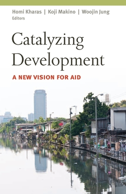 Catalyzing Development: A New Vision for Aid - Kharas, Homi (Editor)