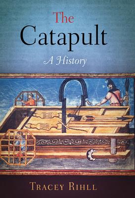 Catapult: A History - Rihll, Tracey