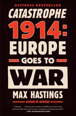Catastrophe 1914: Europe Goes to War - Hastings, Max, Sir