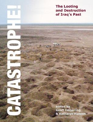 Catastrophe!: The Looting and Destruction of Iraq's Past - Emberling, Geoff, Dr. (Editor), and Hanson, Katharyn (Editor), and Gibson, McGuire, Professor (Contributions by)