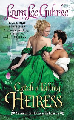 Catch a Falling Heiress: An American Heiress in London - Guhrke, Laura Lee