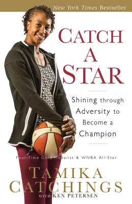 Catch a Star: Shining Through Adversity to Become a Champion - Catchings, Tamika, and Petersen, Ken, and Dungy, Tony (Foreword by)