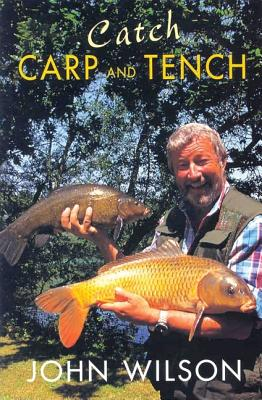 Catch Carp and Tench - Wilson, John