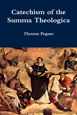 Catechism of the Summa Theologica - Pegues, Thomas
