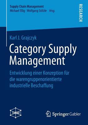 Category Supply Management: Entwicklung Einer Konzeption Fur Die Warengruppenorientierte Industrielle Beschaffung - Grajczyk, Karl J