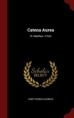 Catena Aurea: St. Matthew. 3 Vols - (Aquinas), Saint Thomas