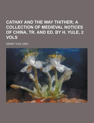 Cathay and the Way Thither - Yule, Henry, Sir