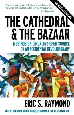 Cathedral and the Bazaar: Musings on Linux and Open Source by an Accidental Revolutionary - Raymond, Eric S