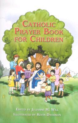Catholic Prayer Book for Children - Will, Julianne M (Editor)