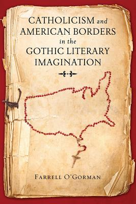 Catholicism and American Borders in the Gothic Literary Imagination - O'Gorman, Farrell