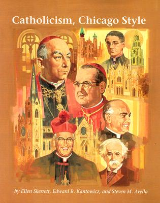 Catholicism, Chicago Style - Skerrett, Ellen, and Kantowicz, Edward R, and Avella, Steven M