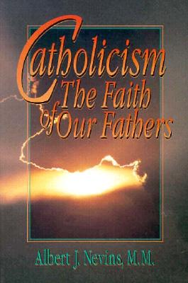 Catholicism: The Faith of Our Fathers - Murphy, Edward J, and Nevins, Albert J, Father