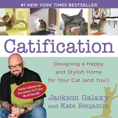Catification: Designing a Happy and Stylish Home for Your Cat (and You!) - Galaxy, Jackson, and Benjamin, Kate