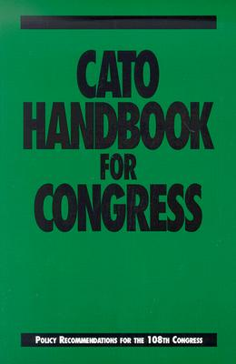 Cato Handbook for Congress: Policy Recommendations for the 108th Congress - Cato Institute, and Boaz, David, and Crane, Edward H