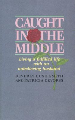 Caught in the Middle - Smith-Bush, Beverly, and Smith, Beverly Bush, and Devorss, Pat
