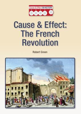 Cause & Effect: The French Revolution - Green, Robert