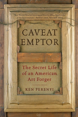 Caveat Emptor: The Secret Life of an American Art Forger - Perenyi, Ken