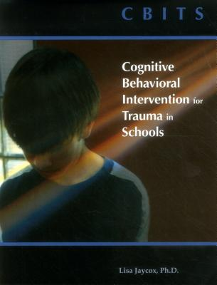 Cbits: Cognitive-Behavioral Intervention for Trauma in Schools - Jaycox, Lisa H