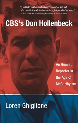 CBS's Don Hollenbeck: An Honest Reporter in the Age of McCarthyism - Ghiglione, Loren