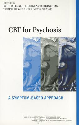 CBT for Psychosis: A Symptom-based Approach - Hagen, Roger (Editor), and Turkington, Douglas (Editor), and Berge, Torkil (Editor)