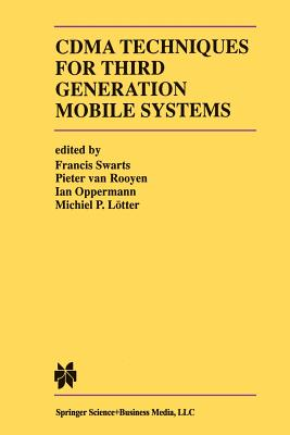 Cdma Techniques for Third Generation Mobile Systems - Swarts, Francis (Editor), and Van Rooyen, Pieter (Editor), and Oppermann, Ian (Editor)