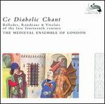 Ce Diabolic Chant: Ballades, Rondeaus & Virelais of the late fourteenth century